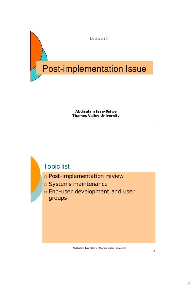 1 1 Post-implementation Issue Lecture 20 Abdisalam Issa-Salwe Thames Valley University Abdisalam Issa-Salwe, Thames Valley...