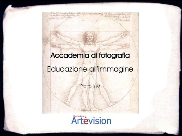 Accademia di fotografiaEducazione all'immagine        Pietro Izzo