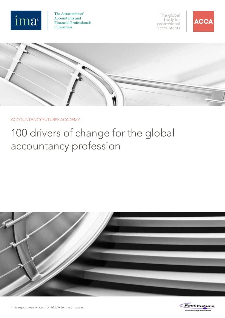 ACCOUNTANCY FUTURES ACADEMY100 drivers of change for the globalaccountancy professionThis report was writen for ACCA by Fa...