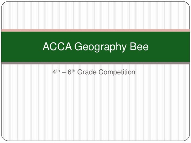 4th – 6th Grade Competition ACCA Geography Bee