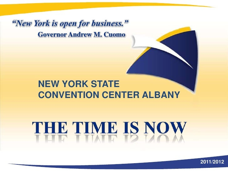 """New York is open for business.""<br />Governor Andrew M. Cuomo<br />NEW YORK STATE <br />CONVENTION CENTER ALBANY<br />The..."
