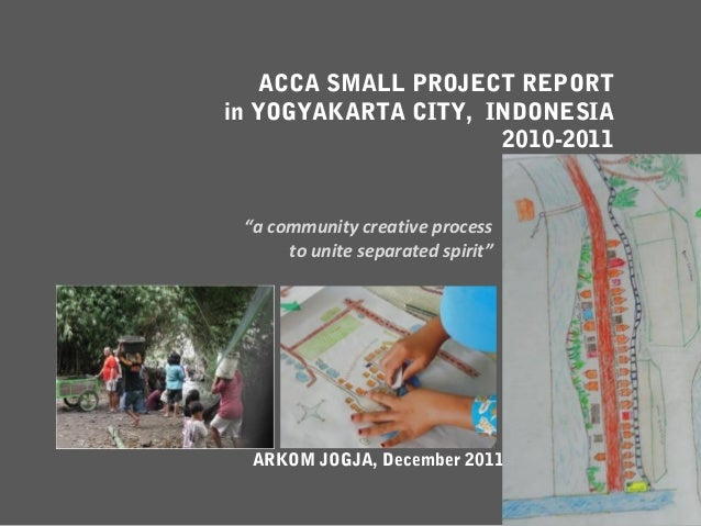 "ACCA SMALL PROJECT REPORTin YOGYAKARTA CITY, INDONESIA                     2010-2011 ""a community creative process      to..."