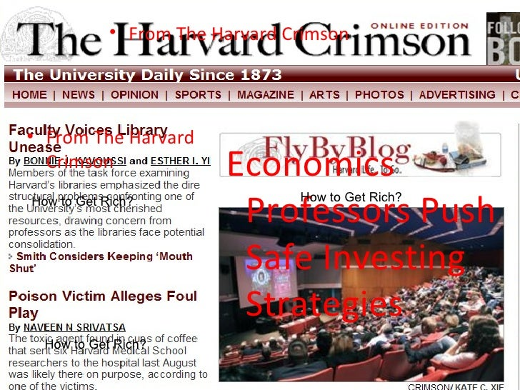 <ul><li>From The Harvard Crimson </li></ul><ul><li>From The Harvard Crimson </li></ul>Economics Professors Push Safe Inves...