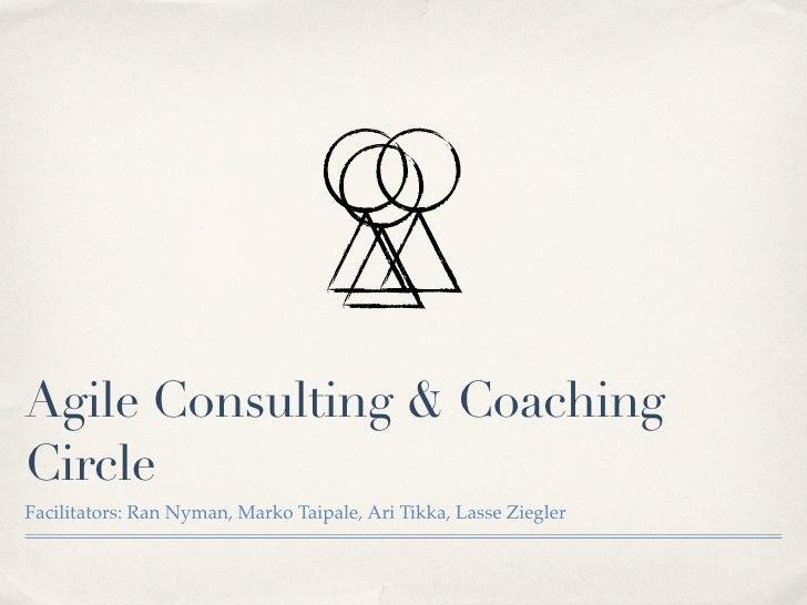 Agile Consulting & CoachingCircleFacilitators: Ran Nyman, Marko Taipale, Ari Tikka, Lasse Ziegler