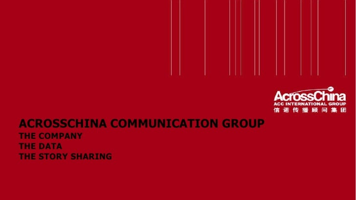 ACROSSCHINA COMMUNICATION GROUP THE COMPANY THE DATA THE STORY SHARING