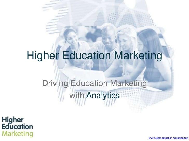 Higher Education Marketing<br />Driving Education Marketing <br />with Analytics<br />www.higher-education-marketing.com<b...
