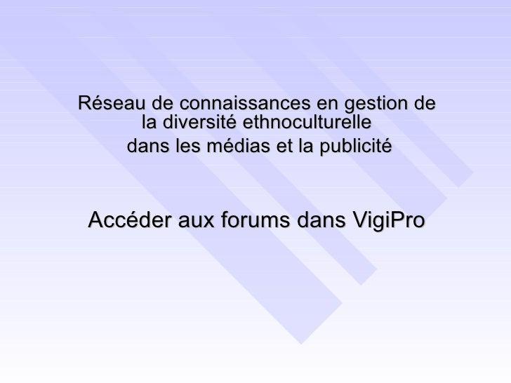 Réseau de connaissances en gestion de la diversité ethnoculturelle dans les médias et la publicité Accéder aux forums dans...