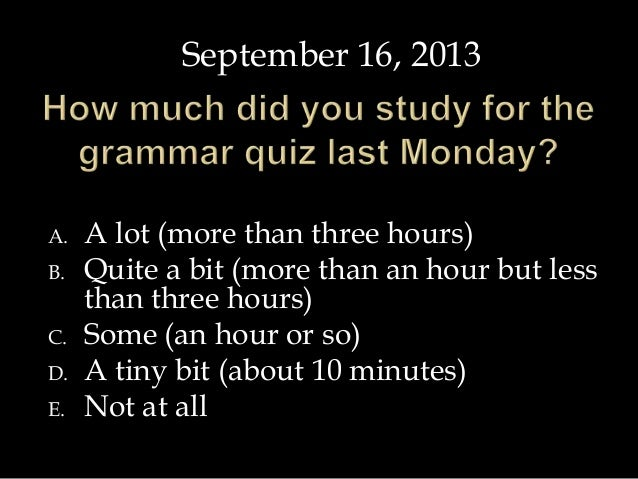 A. A lot (more than three hours) B. Quite a bit (more than an hour but less than three hours) C. Some (an hour or so) D. A...