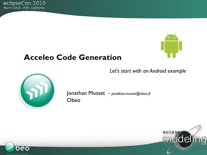 Acceleo Code Generation                               Let's start with an Android example             Jonathan Musset - jo...