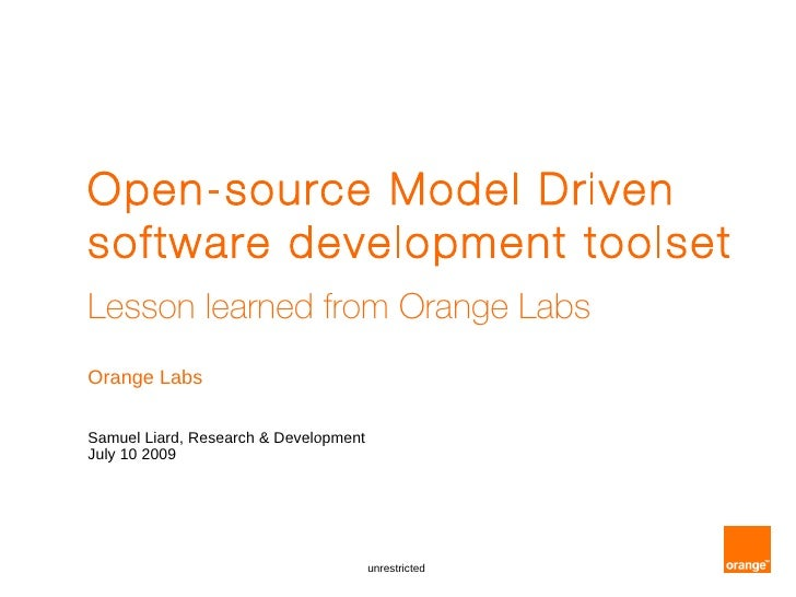 Open-source Model Driven software development toolset Lesson learned from Orange Labs Orange Labs  Samuel Liard, Research ...