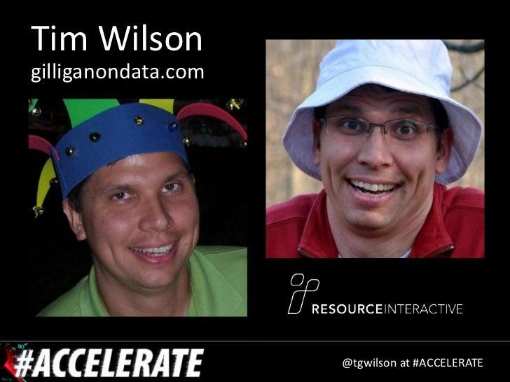 Tim Wilsongilliganondata.com                     @tgwilson at #ACCELERATE