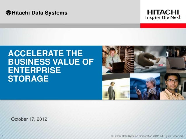 ACCELERATE THE BUSINESS VALUE OF ENTERPRISE STORAGE October 17, 2012