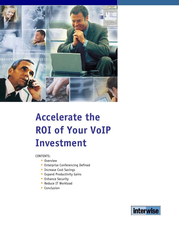 Accelerate the ROI of Your VoIP Investment CONTENTS:      Overview      Enterprise Conferencing Defined      Increase Cost...