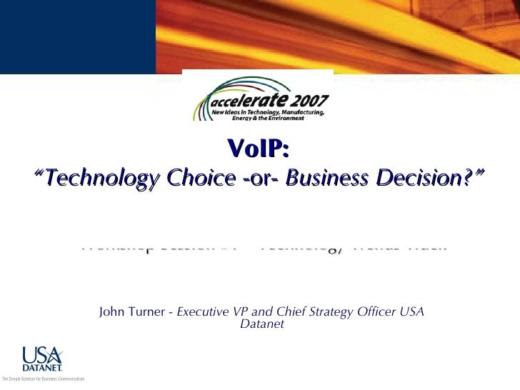 "John Turner -  Executive VP and Chief Strategy Officer USA Datanet VoIP: ""Technology Choice  -or-  Business Decision?""   W..."