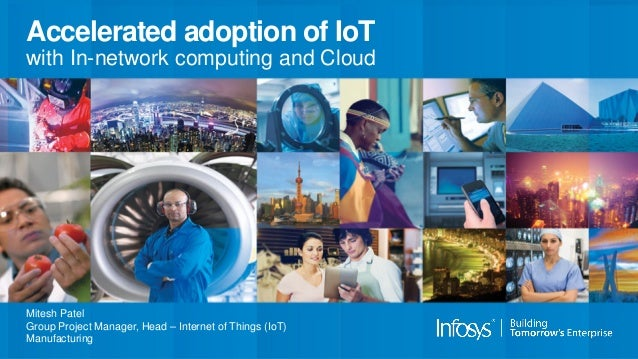 Accelerated adoption of IoT with In-network computing and Cloud Mitesh Patel Group Project Manager, Head – Internet of Thi...