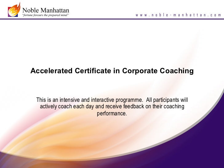 Accelerated Certificate in Corporate Coaching This is an intensive and interactive programme. All participants will  activ...