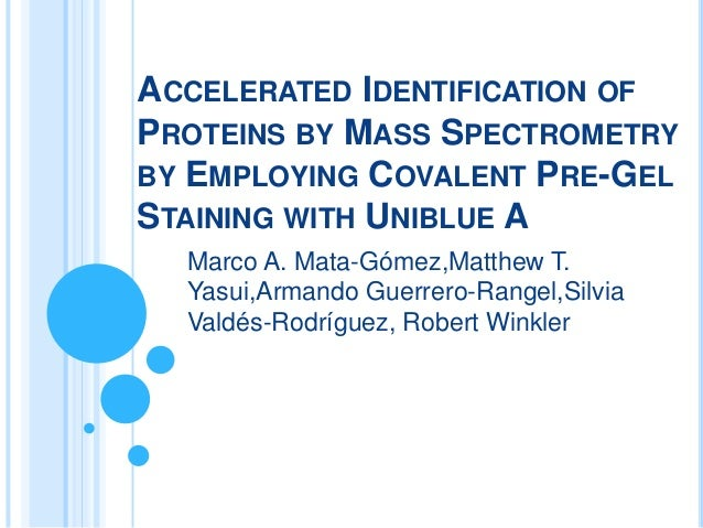 ACCELERATED IDENTIFICATION OF PROTEINS BY MASS SPECTROMETRY BY EMPLOYING COVALENT PRE-GEL STAINING WITH UNIBLUE A Marco A....