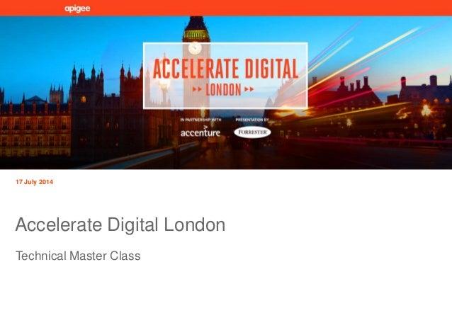 Technical Master Class 17 July 2014 Accelerate Digital London