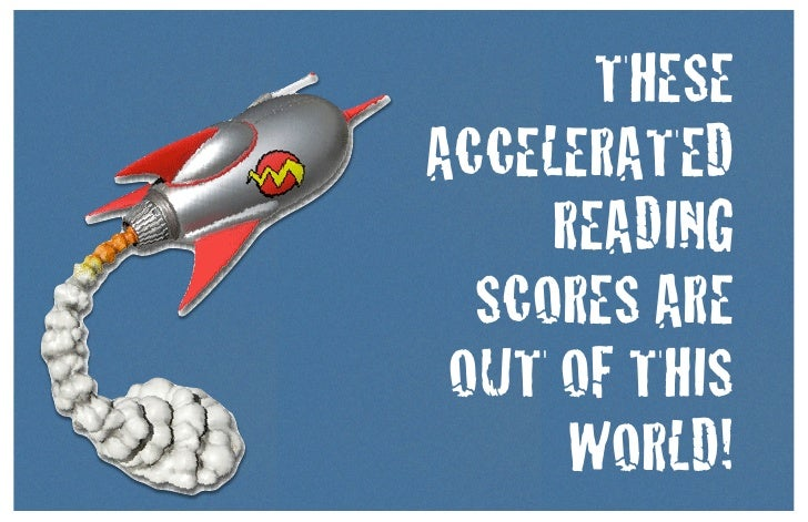 THESEACCELERATED     READING  SCORES ARE OUT OF THIS      WORLD!