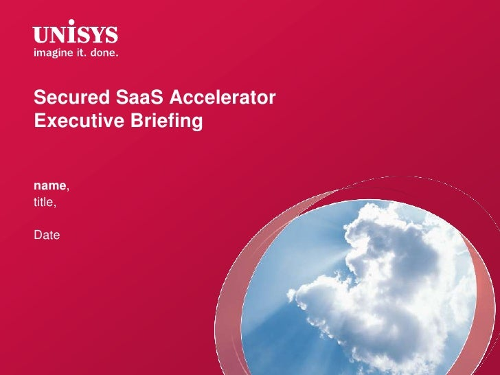 Secured SaaS AcceleratorExecutive Briefing<br />name, <br />title, <br />Date<br />