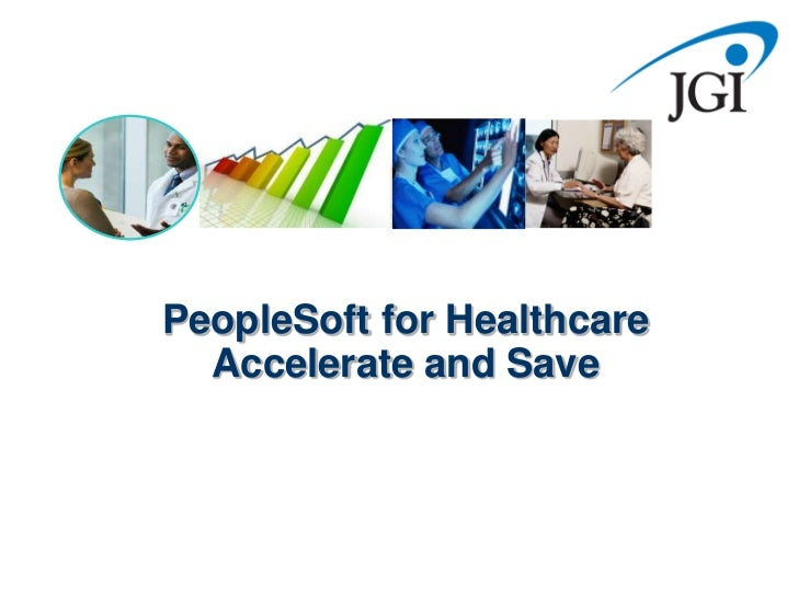 PeopleSoft for Healthcare  Accelerate and Save