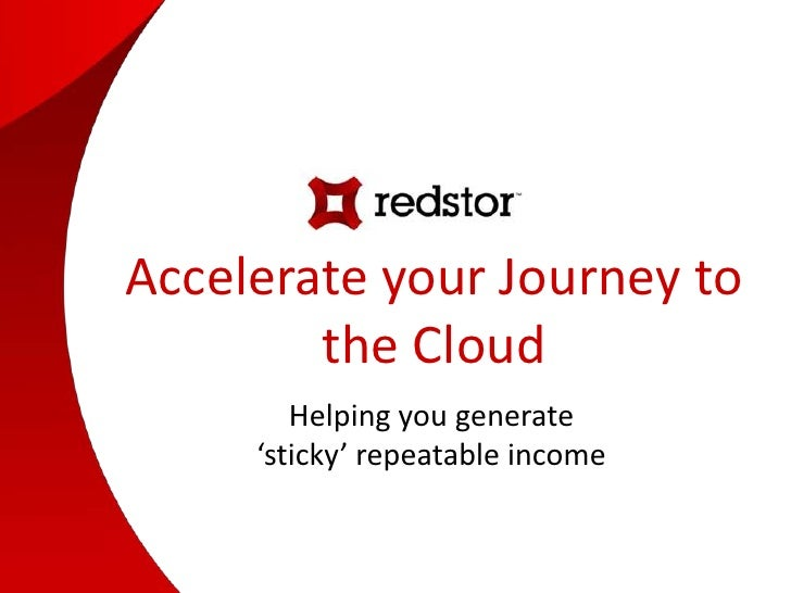 Accelerate your Journey to the Cloud<br />Helping you generate <br />'sticky' repeatable income<br />
