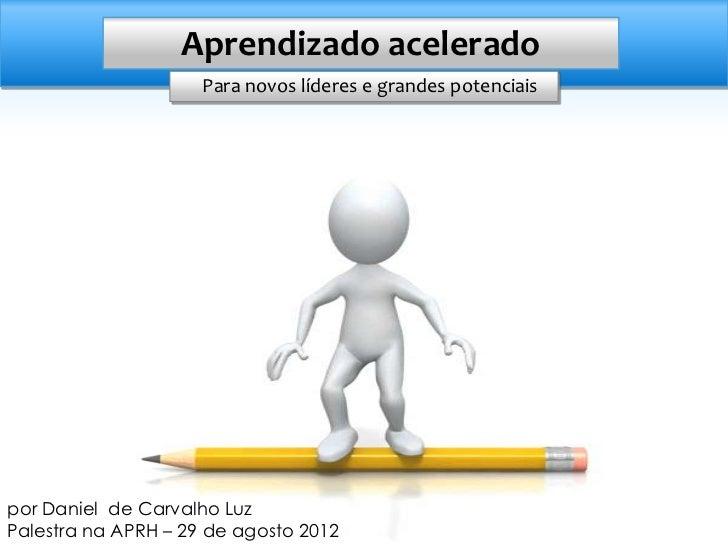 Aprendizado acelerado                     Para novos líderes e grandes potenciaispor Daniel de Carvalho LuzPalestra na APR...