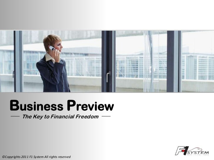 Business Preview             The Key to Financial Freedom©Copyrights 2011 F1 System All rights reserved