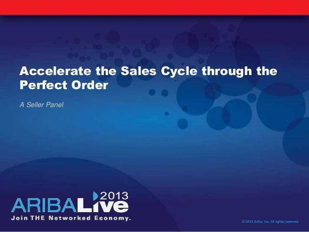 Accelerate the Sales Cycle through thePerfect OrderA Seller Panel© 2013 Ariba, Inc. All rights reserved.