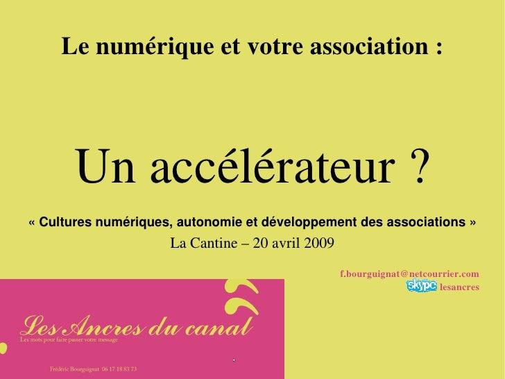 Le numériqueet votre association :                Un accélérateur ?     «Cultures numériques, autonomie et développement...