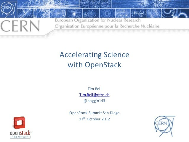 Accelerating Science  with OpenStack           Tim Bell       Tim.Bell@cern.ch         @noggin143  OpenStack Summit San Di...