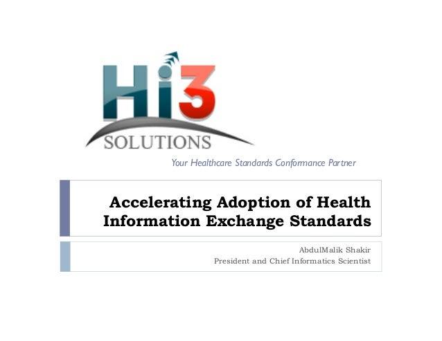 Your Healthcare Standards Conformance Partner  Accelerating Adoption of Health Information Exchange Standards AbdulMalik S...