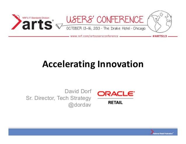 Accelerating Innovation David Dorf Sr. Director, Tech Strategy @dordav