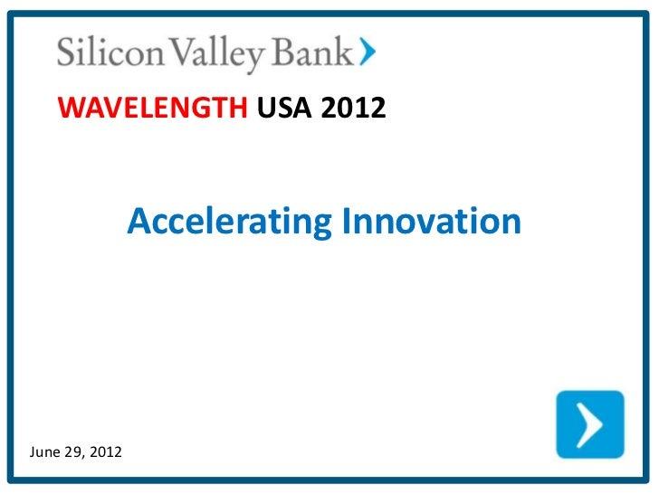 WAVELENGTH USA 2012                Accelerating InnovationJune 29, 2012