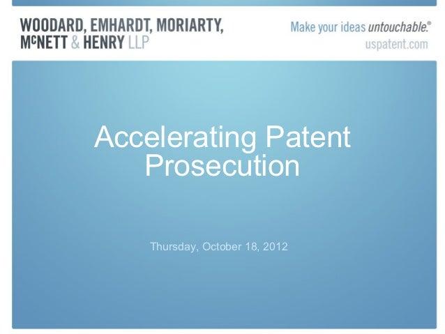 Accelerating Patent   Prosecution    Thursday, October 18, 2012