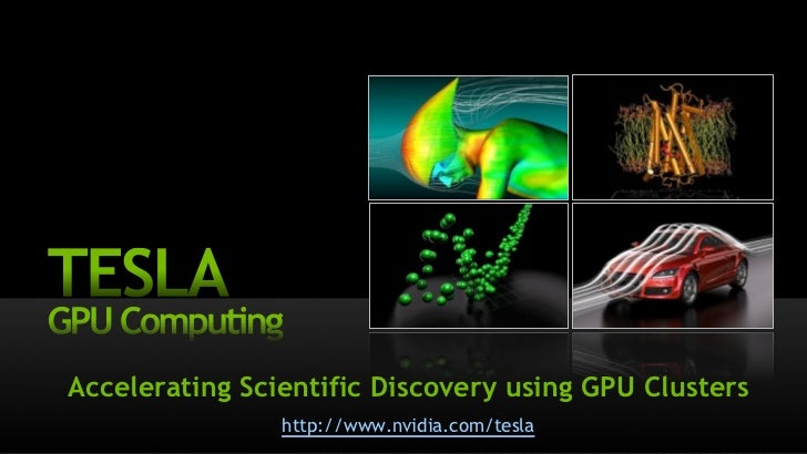 Accelerating Scientific Discovery using GPU Clusters                http://www.nvidia.com/tesla