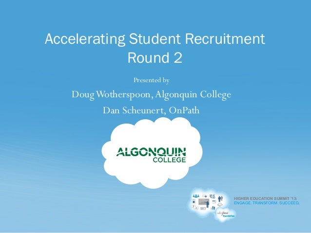 HIGHER EDUCATION SUMMIT '13: ENGAGE. TRANSFORM. SUCCEED. Presented by DougWotherspoon,Algonquin College Dan Scheunert, OnP...