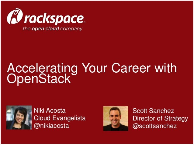 Accelerating Your Career with OpenStack Scott Sanchez Director of Strategy @scottsanchez Niki Acosta Cloud Evangelista @ni...