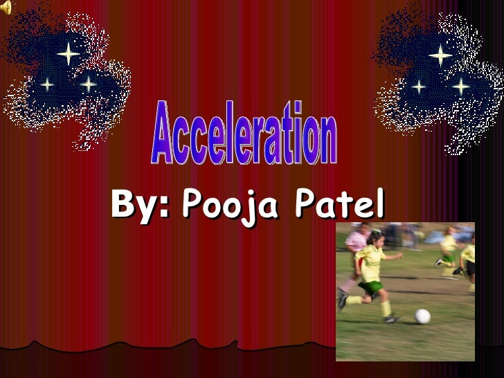 By:  Pooja Patel Acceleration