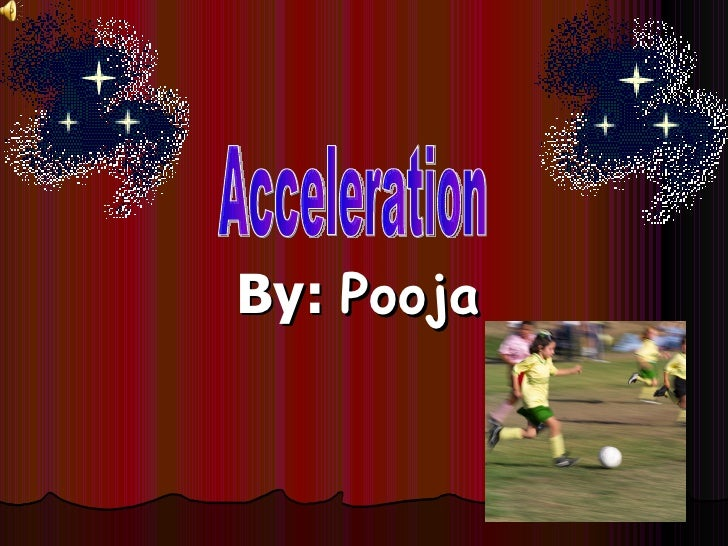 By:  Pooja Acceleration