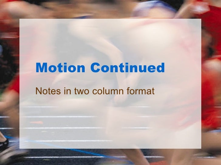 Motion Continued Notes in two column format