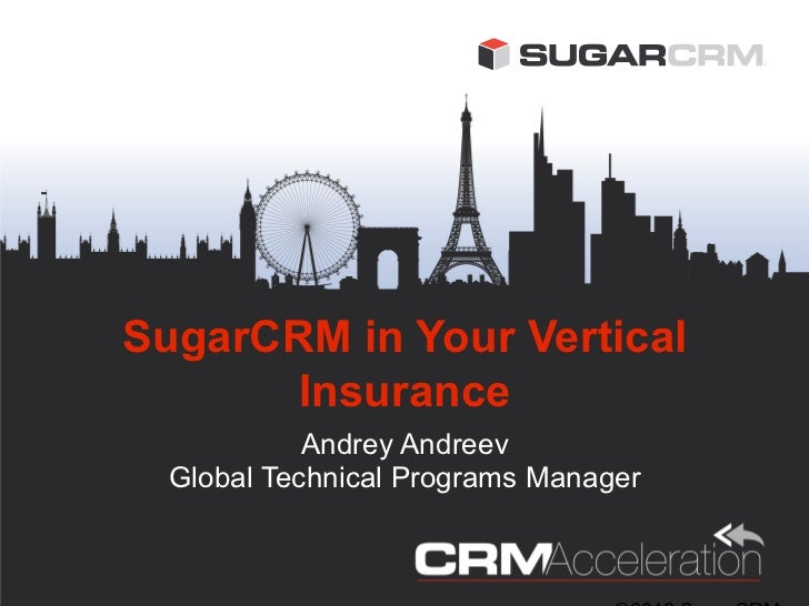 SugarCRM in Your Vertical       Insurance            Andrey Andreev  Global Technical Programs Manager
