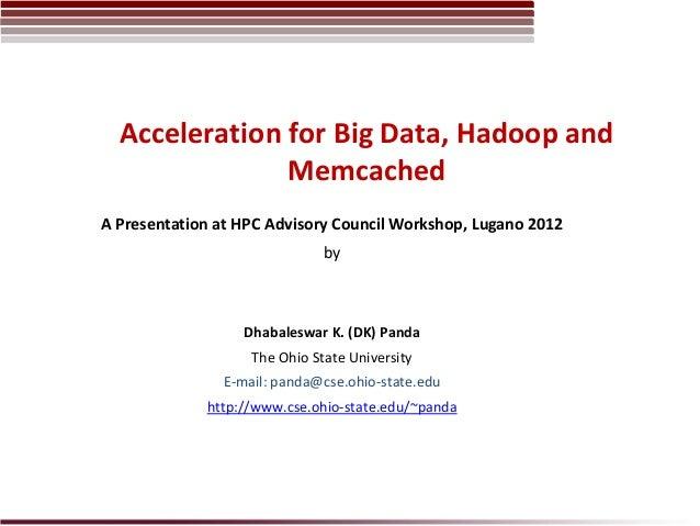 Acceleration for Big Data, Hadoop and               MemcachedA Presentation at HPC Advisory Council Workshop, Lugano 2012 ...