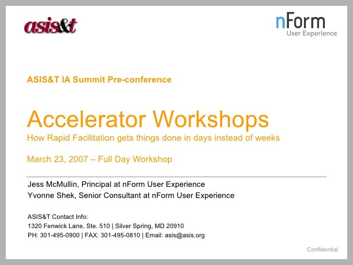 ASIS&T IA Summit Pre-conference   Accelerator Workshops How Rapid Facilitation gets things done in days instead of weeks M...