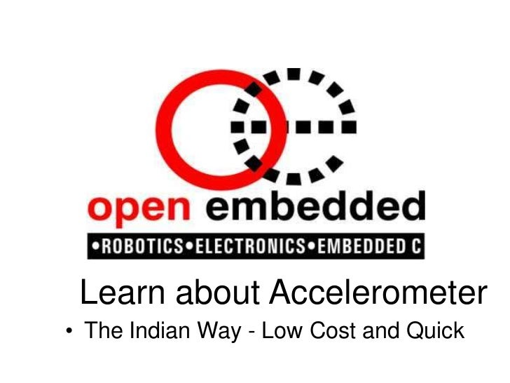 Learn about Accelerometer<br /><ul><li>The Indian Way - Low Cost and Quick</li></li></ul><li>Accelerometer<br />
