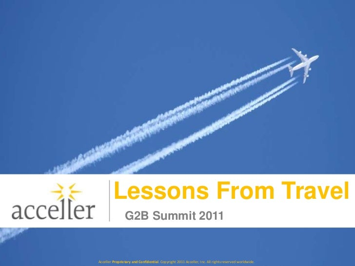 Lessons From Travel<br />G2B Summit 2011<br />Acceller Proprietary and Confidential. Copyright 2011 Acceller, Inc. All rig...