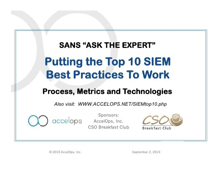 "SANS ""ASK THE EXPERT""  Putting the Top 10 SIEM Best Practices To Work                                   x Process, Metrics..."