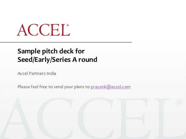 Sample pitch deck for  Seed/Early/Series A round Accel Partners India  Please feel free to ...