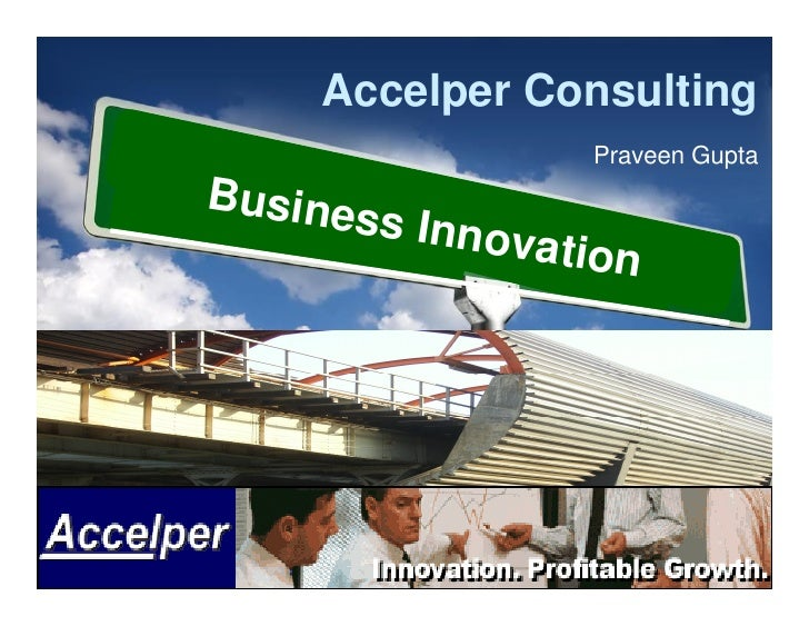 Accelper Consulting                       Praveen Gupta Busine        ss   Innova                      tion