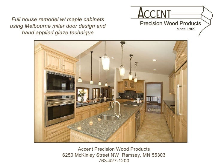 Accent Precision Wood Products 6250 McKinley Street NW  Ramsey, MN 55303 763-427-1200 Full house remodel w/ maple cabinets...